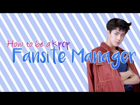 HOW TO BE A KPOP FANSITE MANAGER