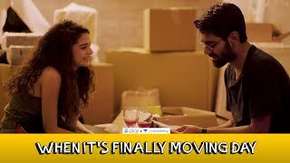 Dice Media | When It's Finally Moving Day | Ft. Mithila Palkar and Dhruv Sehgal