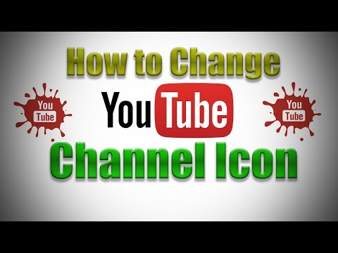 How to Change YouTube Channel Icon 2017