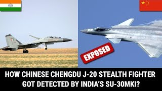 HOW CHINESE CHENGDU J-20 STEALTH FIGHTER GOT DETECTED BY INDIA'S SU-30MKI?