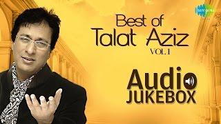 Best of Talat Aziz Ghazals | Ghazal Hits | Audio Jukebox