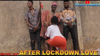 AFTER LOCKDOWN LOVE- REAL HOUSE COMEDY ||OYIZA COMEDY