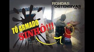 #RO2 - Tô armado sinhô - Rondas Ostensivas