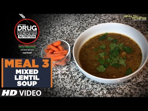 Meal 3 Mixed Lentil Soup - DRUG REHAB NUTRITION | Guru Mann