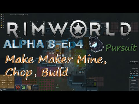 RimWorld Alpha 8-Ep4 Make Maker Mine, Chop, Build