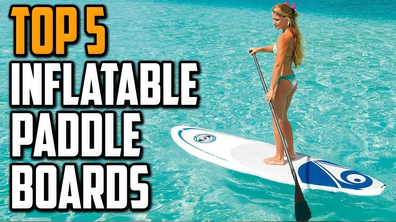 Best Inflatable Paddle Board 2021 - Top 5 Inflatable Paddle Boards Reviews