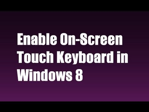 How to Enable On-Screen Touch Keyboard in Windows 8