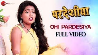 ओही परदेसिया Ohi Pardesiya - Full Video | Pardeshiya | Radha Maurya | Ashish Verma