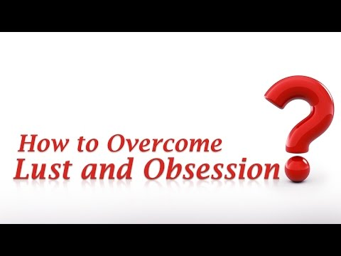 How to Overcome Lust and Obsession? - Answers Sri Sri Ravi Shankar