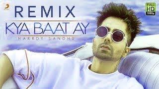 Kya Baat Ay - Remix 2018  |Hardy Sandhu | Latest Punjabi Song |