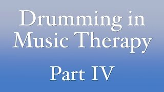 Drumming in Music Therapy, Part 4
