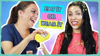 EAT IT OR WEAR IT CHALLENGE with MY MOM! - Super Messy & Gross