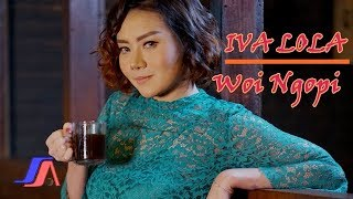 Woi Ngopi  - Iva Lola ( Official Music Video )