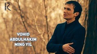 Vohid Abdulhakim - Ming yil   Вохид Абдулхаким - Минг йил