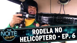 Rodela no Helicóptero - Ep. 6   The Noite (23/05/17)