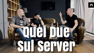 4 chiacchiere con Quei Due sul Server