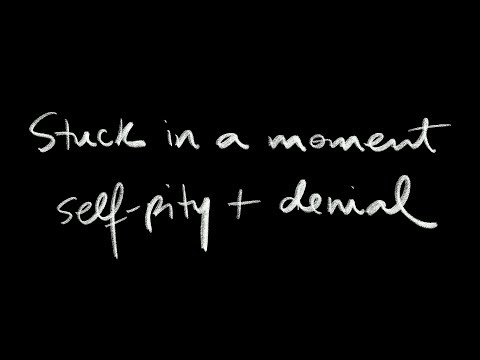 Stuck in a Moment: Self-Pity and Denial