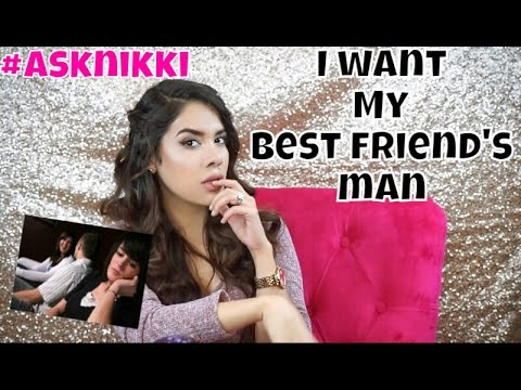 I WANT MY BFF'S MAN | #ASKNIKKI