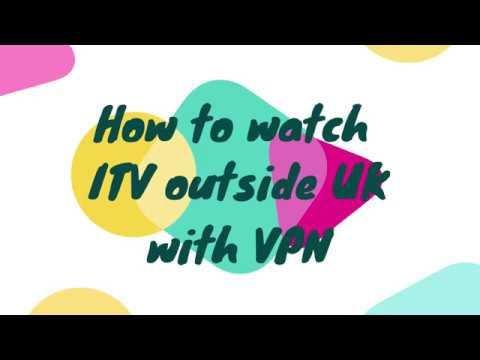 How to watch ITV outside UK with VPN
