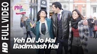Phir Se: Yeh Dil Jo Hai Badmaash Hai Full Video   Mohit Chauhan   Monali Thakur   Shreya Ghoshal