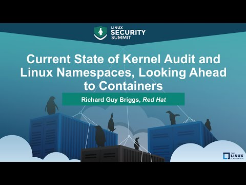 Current State of Kernel Audit and Linux Namespaces, Looking Ahead to Containers