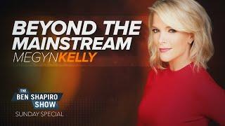 Megyn Kelly   The Ben Shapiro Show Sunday Special Ep. 103