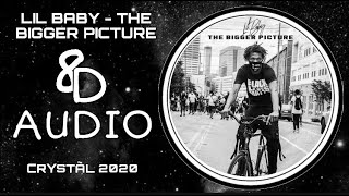 Lil Baby - The Bigger Picture - 8D Audio (USE HEADPHONES)