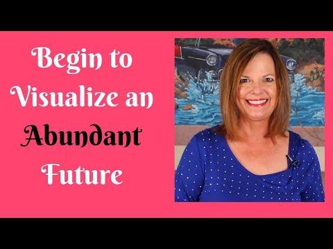 Begin to Visualize an Abundant Future