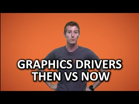 Then vs Now Video Card Drivers