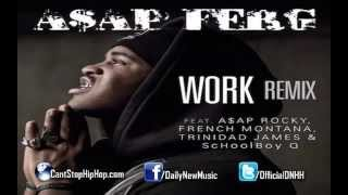 A$AP Ferg - Work (Remix) Ft. A$AP Rocky, French Montana, Schoolboy Q & Trinidad James