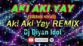 AKI AKI YAY Remix 2021 (Tiktok Viral) - Zhafran Maulana ft Dj Diyan Idol