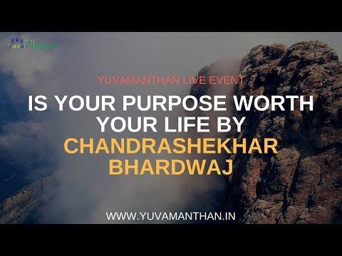 Is your purpose worth your life by Chandrashekhar Bhardwaj || YuvaManthan