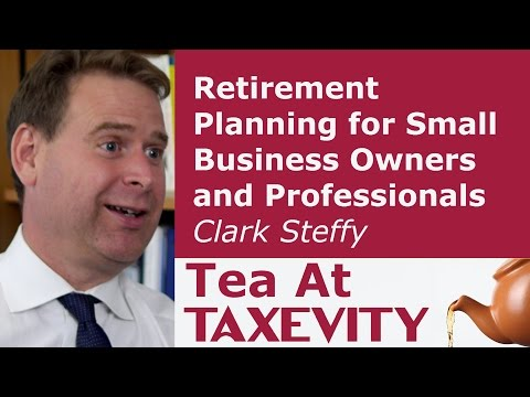 Retirement Planning for Small Business Owners and Professionals: Clark Steffy | Tea At Taxevity #9