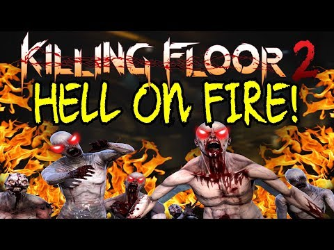 Killing Floor 2   HELL ON FIRE! - Harder Than Hell On Earth! (Custom Game Mode)