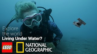 Can people live under the sea? LEGO + National Geographic Explore the World