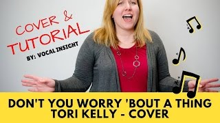 Don't You Worry Bout A Thing/ Tori Kelly Cover + Tutorial