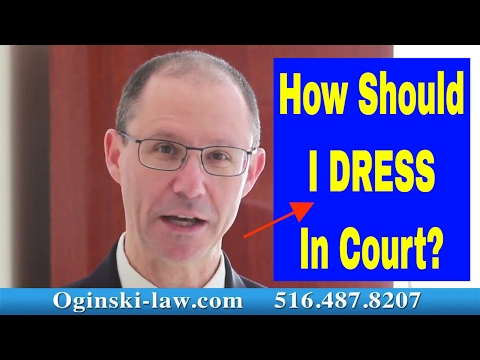 What Should You Wear When Going Into Court for Your Trial? NY Attorney Gerry Oginski Explains