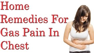 Home Remedies For Gas Pain In Chest