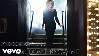 Alison Krauss - You Don't Know Me (Audio)