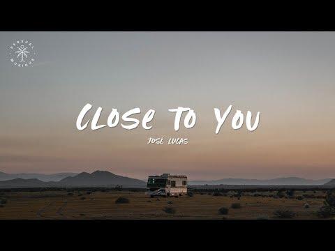 José Lucas - Close To You (Lyrics)