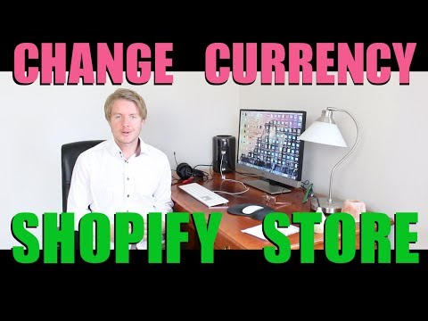 How to Change Shopify Store Currency 2018