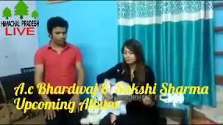 A.C Bhardwaj & Sakshi Sharma upcoming folk  songs