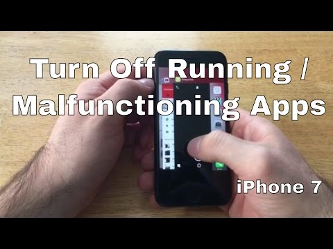 How to Turn off running / malfunctioning apps - iPhone 7/7 plus