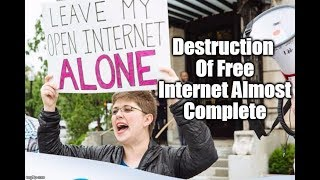 Destruction Of The Free Internet Nears Completion