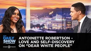 """Antoinette Robertson - Love and Self-Discovery on """"Dear White People"""" 