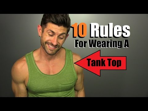 10 Rules For Wearing A Tank Top & NOT Looking Like A FOOL!!!