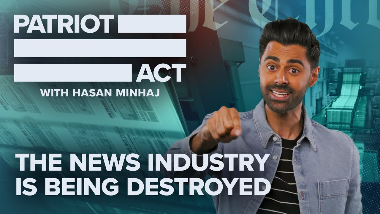 The News Industry Is Being Destroyed   Patriot Act with Hasan Minhaj   Netflix