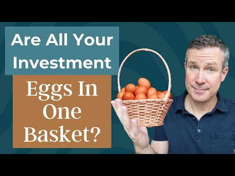 Are All Your Investment Eggs In One Basket?  Maybe So - Without You Realizing It.