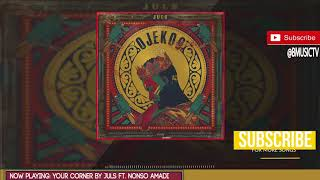 Juls - Your Corner Ft. Nonso Amadi (OFFICIAL AUDIO 2017)