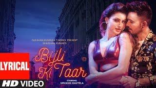 Bijli Ki Taar Lyrical   Tony Kakkar Feat. Urvashi Rautela   Bhushan Kumar